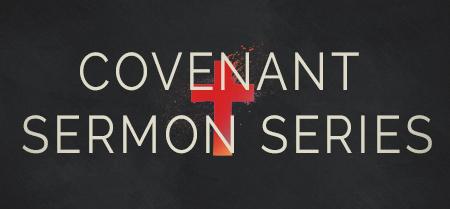 Covenant Sermon Series